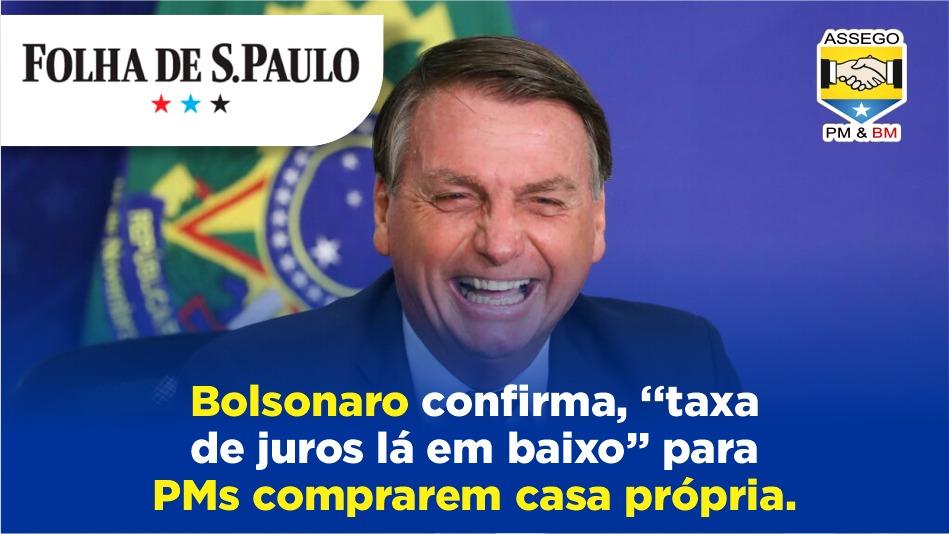 BOLSONARO CONFIRMA 'TAXA DE JUROS LÁ EM BAIXO' PARA PMS COMPRAREM CASA PRÓPRIA